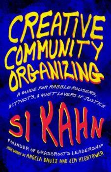 Creative Community Organizing by Si Kahn