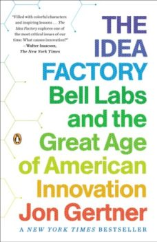 Before Silicon Valley: The Idea Factory by Jon Gertner