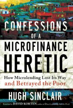 Confessions of a microfinance heretic by industry veteran Hugh Sinclair