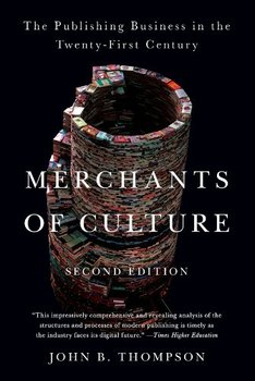 published every year: Merchants of Culture by John B. Thompson