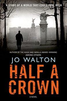 Half a Crown is alternate history by Jo Walton.
