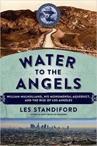 Water to the Angels is the history of the Los Angeles aqueduct.