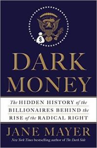 Koch Brothers: Dark Money by Jane Mayer