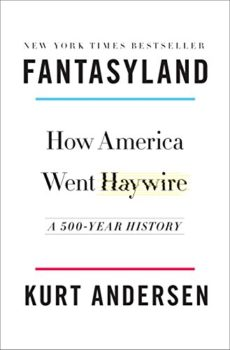 conspiracy theories - Fantasyland - Kurt Andersen