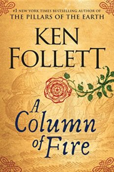 Kingsbridge saga: A Column of Fire by Ken Follett
