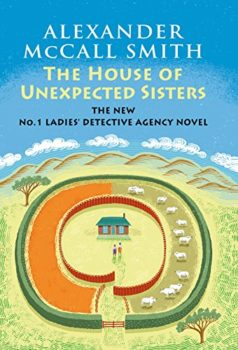 The No. 1 Ladies Detective Agency: The House of Unexpected Sisters by Alexander McCall Smith