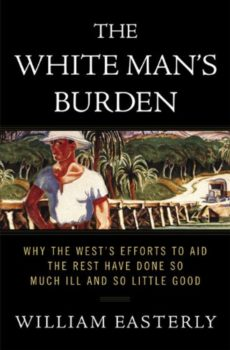 Third World poverty: The White Man's Burden by William Easterly