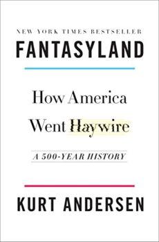 Nonfiction books reviewed: Fantasyland by Kurt Andersen