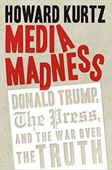 Media Madness by Howard Kurtz