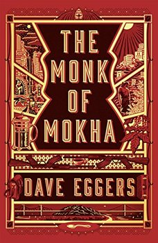 Dave Eggers nonfiction: The Monk of Mokha by Dave Eggers