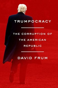 Trumpocracy by David Frum is one of my top 5 books about Donald Trump.