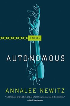 dystopian novels reviewed here: Autonomous by Annalee Newitz