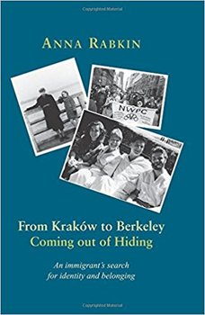 The odyssey of a Holocaust survivor: From Krakow to Berkeley by Anna Rabkin