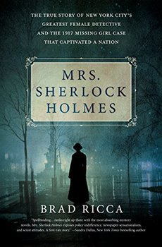 The great female detective: Mrs. Sherlock Holmes by Brad Ricca