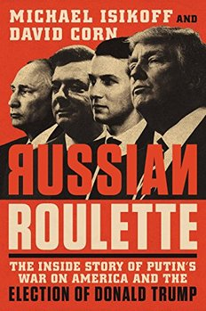 Vladimir Putin and the 2016 election: Russian Roulette by Michael Isikoff and David Corn