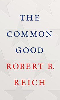 What ails American society: The Common Good by Robert B. Reich