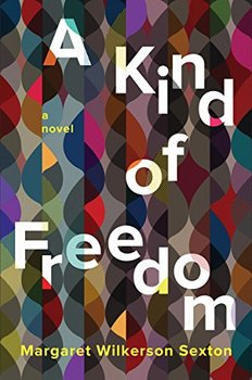 A Kind of Freedom by Margaret Wilkerson Sexton is a powerful family drama.