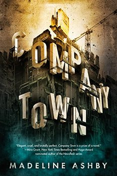 Company Town by Madeline Ashby is a strange sci-fi novel.