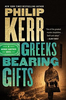 Greeks Bearing Gifts by Philip Kerr may be the last Bernie Gunther novel