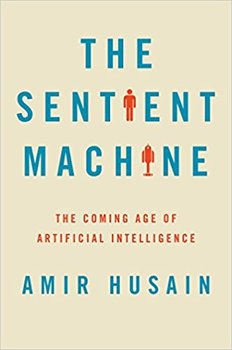 The Sentient Machine by Amir Husain explains how todays artificial intelligence transforms our lives.