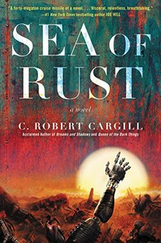 Sea of Rust by C. Robert Cargill is about the war between robots and humans.