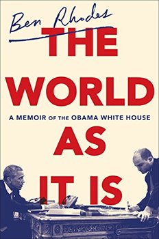 The World As It is the Ben Rhodes White House memoir.