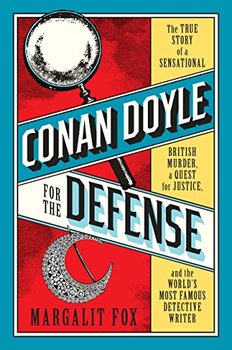 Conan Doyle for the Defense explains the origins of scientific detecting.