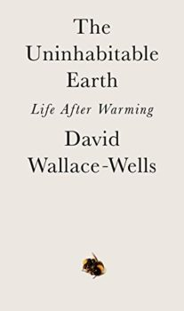 The Uninhabitable Earth shows how climate change is worse than we thought.