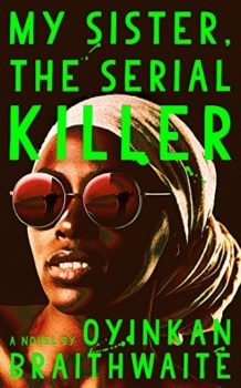 My Sister the Serial Killer is a tale of two Nigerian sisters and three murders.