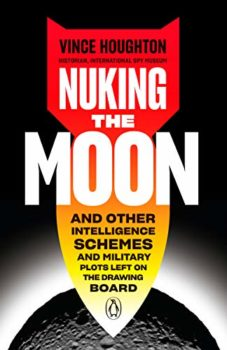 Nuking the Moon is about the CIA and Pentagon's comic misadventures.