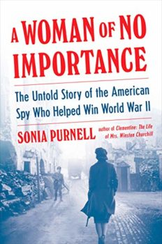 A Woman of No Importance is about an amazing WWII American woman spy.