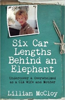 Six Car Lengths Behind an Elephant is a memoir of living under deep cover for the CIA.