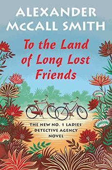 To the Land of Long Lost Friends is the latest #1 Ladies Detective Agency novel.