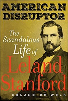 American Disruptor is the biography of the man who founded Stanford University.