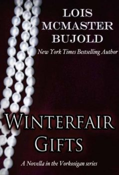 Winterfair Gifts highlights the characters worthy of Shakespeare around Miles Vorkosigan.