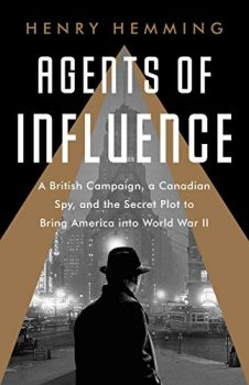 Agents of Influence details British interference in American politics in WWII.