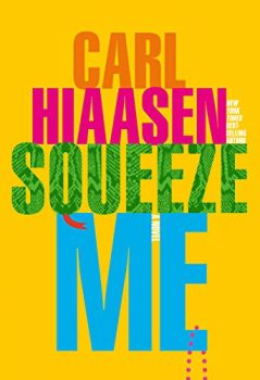 In Squeeze Me, Carl Hiaasen savages Donald Trump.
