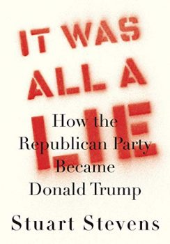 It Was All a Lie explains how the Republican Party became Donald Trump.