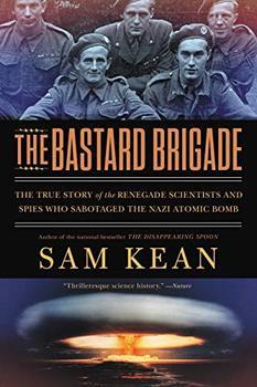 The Bastard Brigade undermined Nazi atomic bomb research.