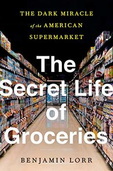 Image of The Secret Life of Groceries: The Dark Miracle of the American Supermarket