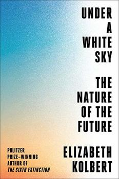 "Cover image of ""Under a White Sky,"" a book about the effort to reverse the control of nature"