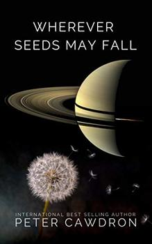 Image of Wherever Seeds May Fall, an account of humanity's first encounter with extraterrestrial life